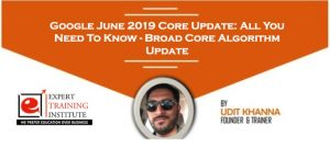 Google June 2019 Core Update: All You Need To Know – Broad Core Algorithm Update