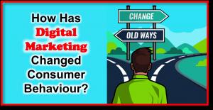 How Has Digital Marketing Changed Consumer Behaviour?