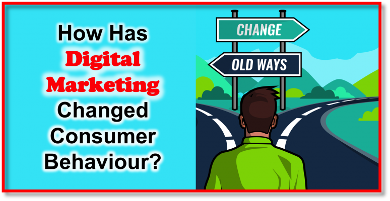 How Has Digital Marketing Changed Consumer Behaviour?