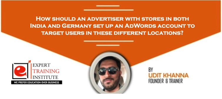 How should an advertiser with stores in both India and Germany set up an AdWords account to target users in these different locations?