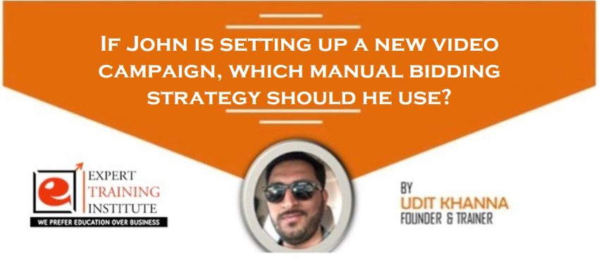 If John is setting up a new video campaign, which manual bidding strategy should he use?