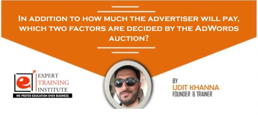 In addition to how much the advertiser will pay, which two factors are decided by the AdWords auction