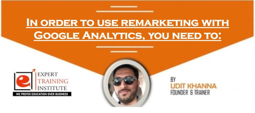 In order to use remarketing with Google Analytics, you need to