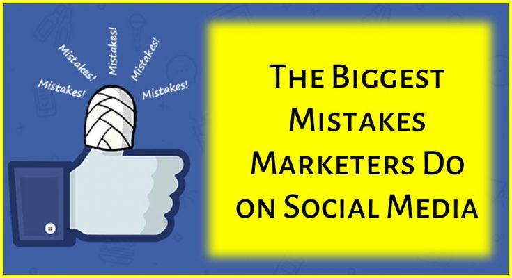 The Biggest Mistakes Marketers Do on Social Media Marketing