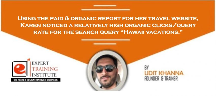 Using the paid & organic report for her travel website, Karen noticed a relatively high organic clicks