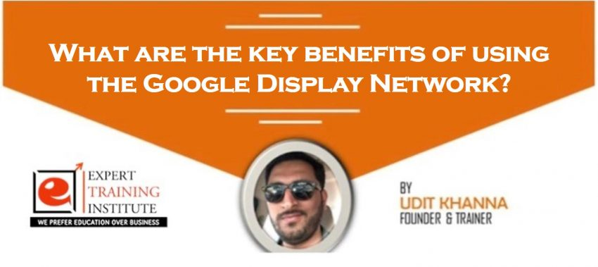 What are the key benefits of using the Google Display Network