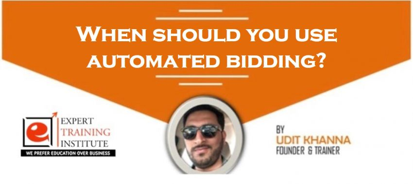 When should you use automated bidding