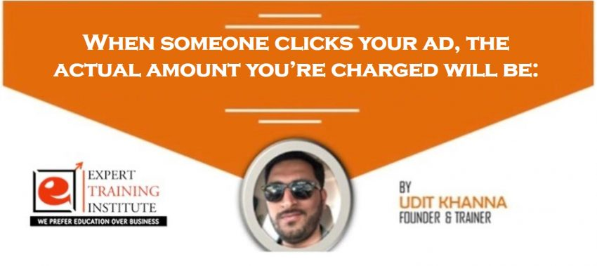 When someone clicks your ad, the actual amount you're charged will be