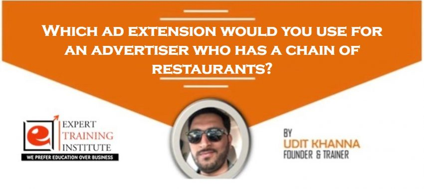 Which ad extension would you use for an advertiser who has a chain of restaurants
