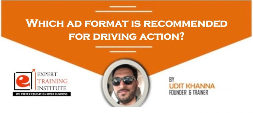 Which ad format is recommended for driving action