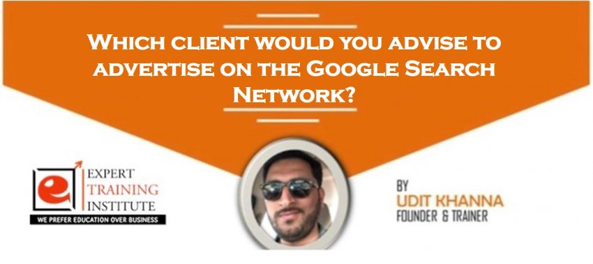 Which client would you advise to advertise on the Google Search Network