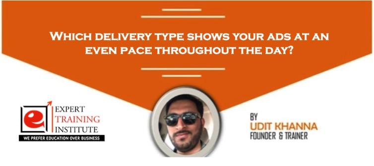 Which delivery type shows your ads at an even pace throughout the day?