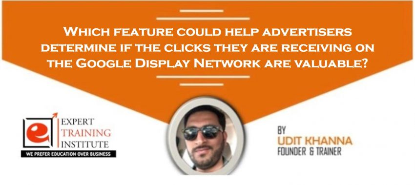 Which feature could help advertisers determine if the clicks they are receiving on the Google Display Network are valuable