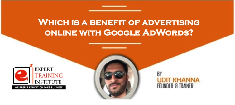 Which is a benefit of advertising online with Google AdWords?