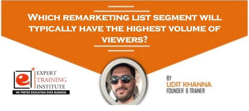Which remarketing list segment will typically have the highest volume of viewers