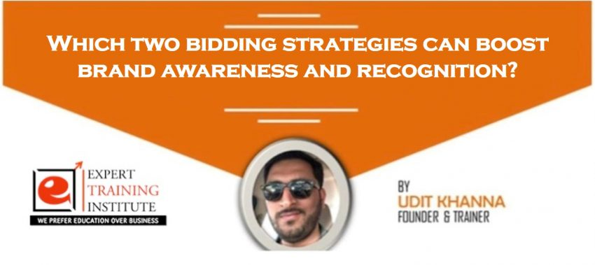 Which two bidding strategies can boost brand awareness and recognition