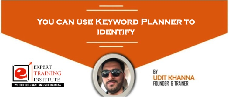 You can use Keyword Planner to identify