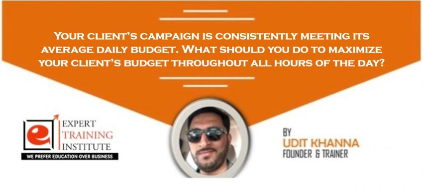 Your client's campaign is consistently meeting its average daily budget. What should you do to maximize your client's budget throughout all hours of the day