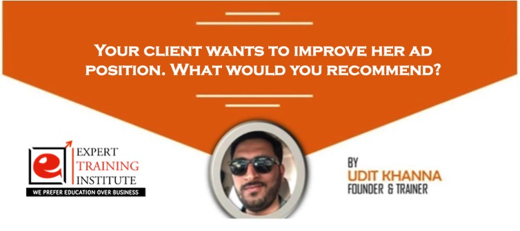 Your client wants to improve her ad position. What would you recommend?