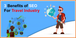 3 Reasons Why SEO Is More Beneficial For The Travel Industry