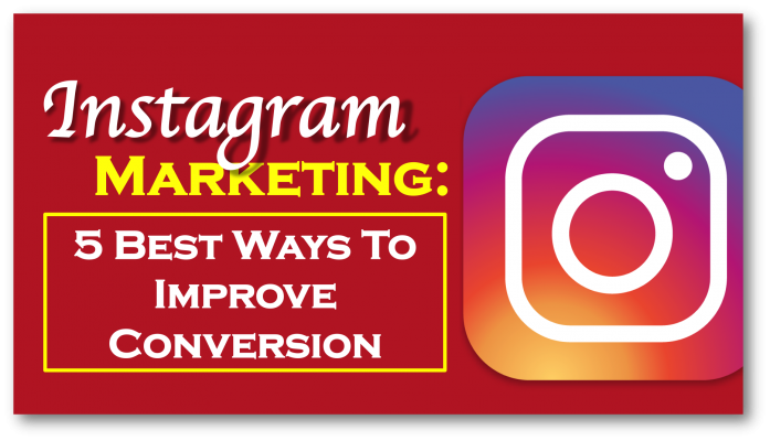5 Best Ways To Improve Conversion Through Instagram Marketing