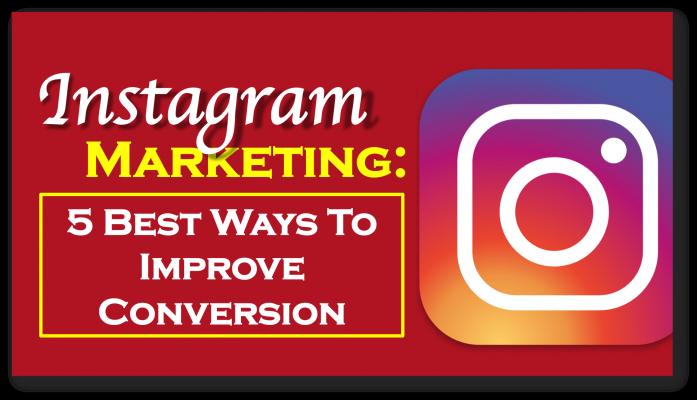 5 Best Ways To Improve Conversion Through Instagram Marketing