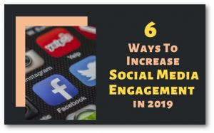 6 Effective Ways to Increase Your Social Media Engagement in 2019
