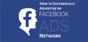 How to Successfully Advertise On Facebook Audience Network