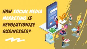 How Social Media Marketing is Revolutionize Businesses?