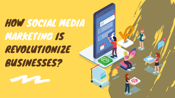 How Social Media Marketing is Revolutionize Businesses_