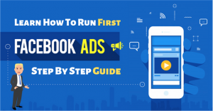 Learn How To Run First Facebook Ads: Step By Step Guide