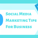 Social Media Marketing Tips: How To Effectively Market Your Business