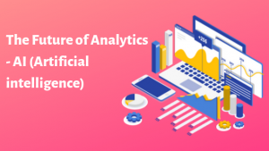 The Future of Analytics – AI (Artificial intelligence)-Powered Marketing