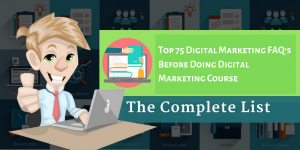 Top 75 Digital Marketing FAQ's Before Doing Digital Marketing Course