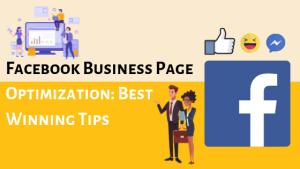 Facebook Business Page Optimization: Best Winning Tips