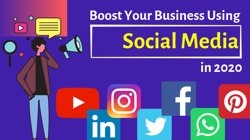 How To Effectively Boost Your Business Using Social Media in 2020