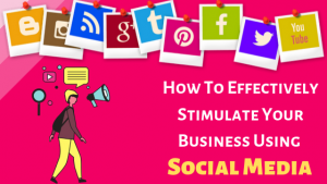 How To Effectively Stimulate Your Business Using Social Media