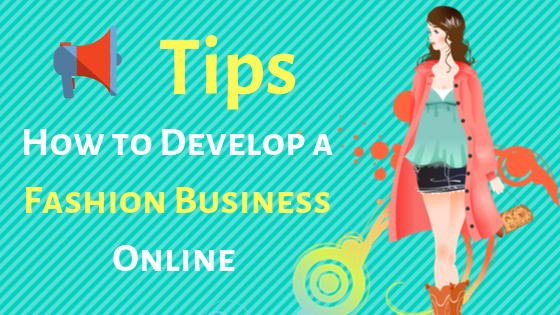How to Develop a Fashion Business Online