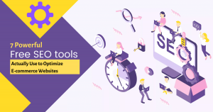 7 Powerful SEO Tools Actually Use to Optimize E-commerce Websites