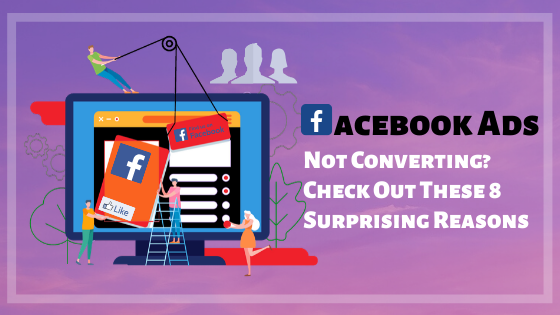 Facebook Ads Not Converting_ Check Out These 8 Surprising Reasons
