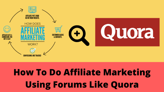 How To Do Affiliate Marketing Using Forums Like Quora