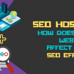 SEO Hosting: How Does Your Web Host Affect Your SEO Efforts?