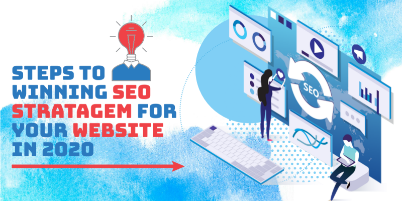 Steps To Winning SEO Stratagem For Your Website in 2020