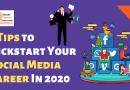 5 Tips to Kickstart Your Social Media Career In 2020