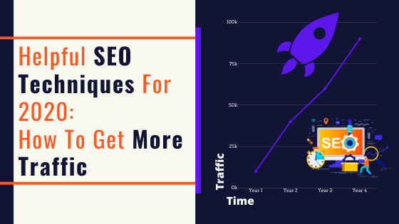 Helpful SEO Techniques For 2020_ How To Get More Traffic